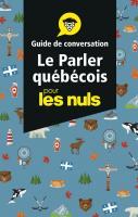 Le parler québécois - Guide de conversation Pour les Nuls, 3e éd.