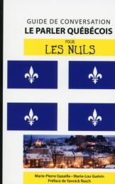 Le Parler québécois pour les Nuls Guide de conversation, 2e édition