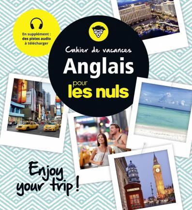 Cahier de vacances anglais pour les Nuls: Enjoy your trip! 3e edition