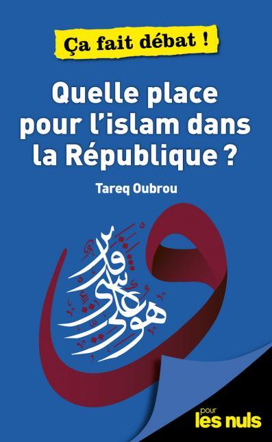 Quelle place pour l'Islam dans la République ? pour les Nuls - ça fait débat