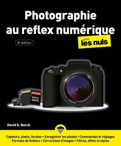 La Photographie au reflex numérique  pour les Nuls, 8e éd,